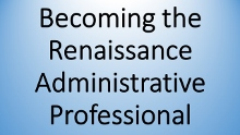 Becoming the Renaissance Administrative Professional