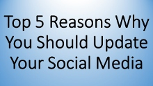Top Five Reasons To Update Social Media